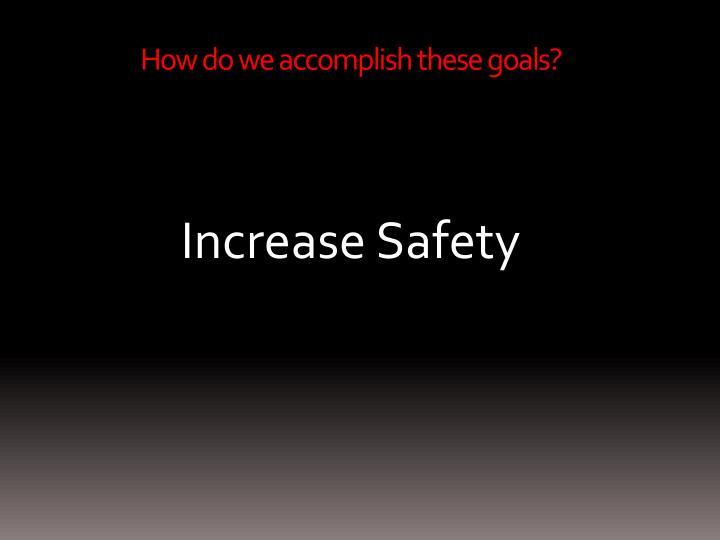 How do we accomplish these goals?