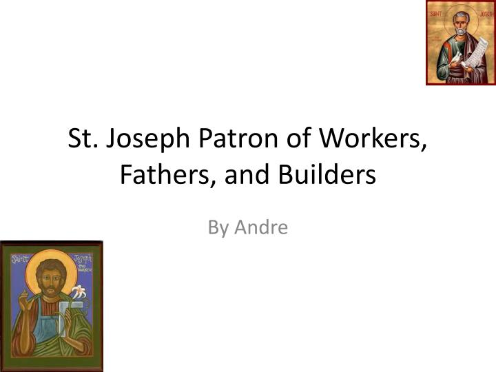 St. Joseph Patron of Workers, Fathers, and Builders