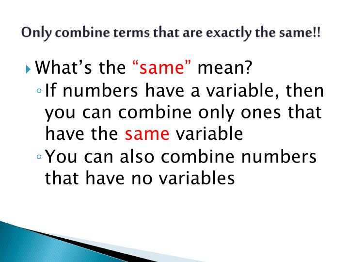 Only combine terms that are exactly the same!!
