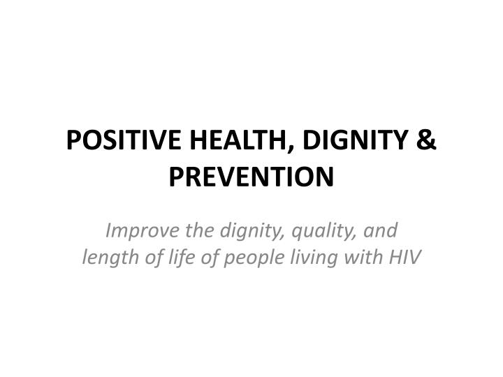 POSITIVE HEALTH, DIGNITY & PREVENTION