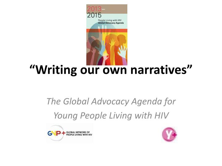 """""""Writing our own narratives"""""""