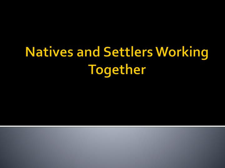 Natives and Settlers Working Together