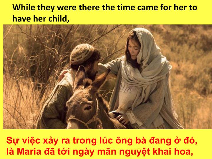 While they were there the time came for her to have her child,