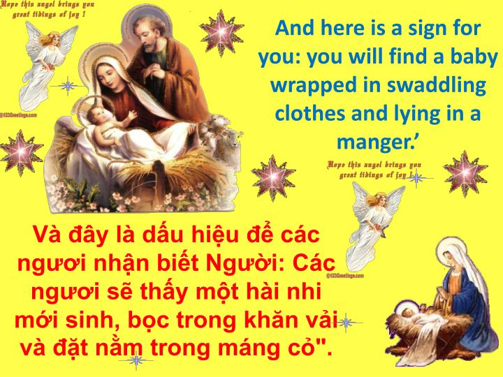 And here is a sign for you: you will find a baby wrapped in swaddling clothes and lying in a manger.'