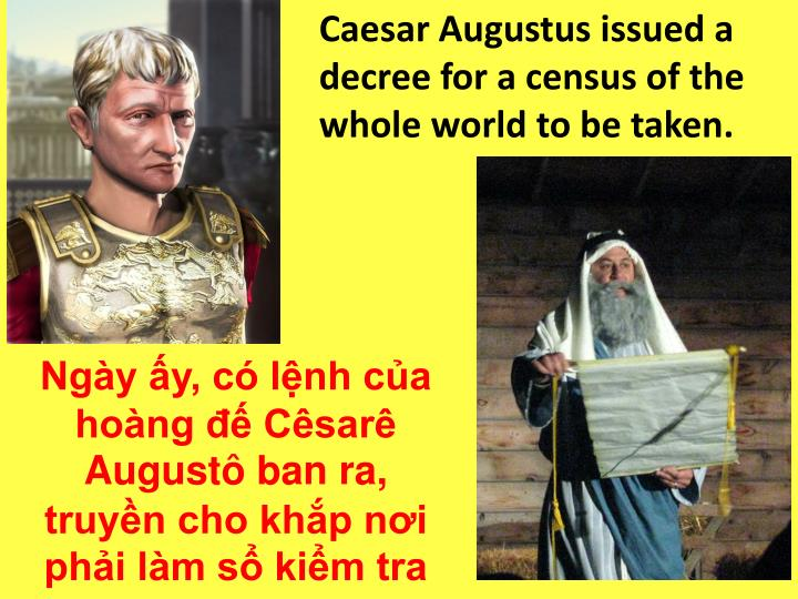 Caesar Augustus issued a decree for a census of the whole world to be taken.