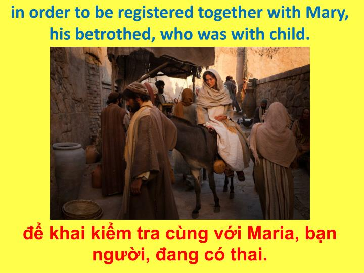 in order to be registered together with Mary, his betrothed, who was with child.