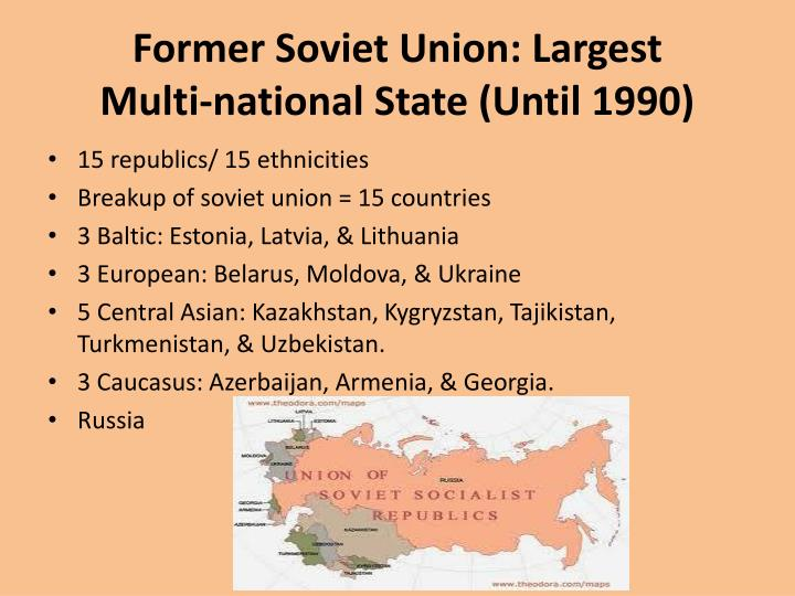 Former Soviet Union: Largest      Multi-national State (Until 1990)