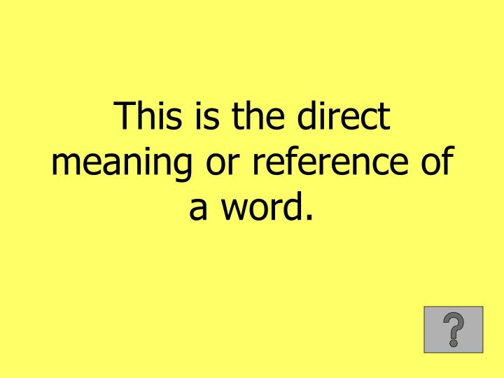This is the direct meaning or reference of a word.