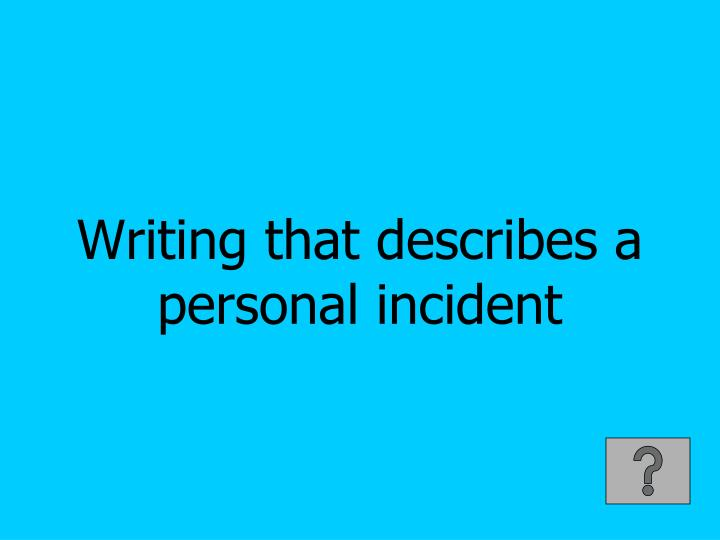 Writing that describes a personal incident
