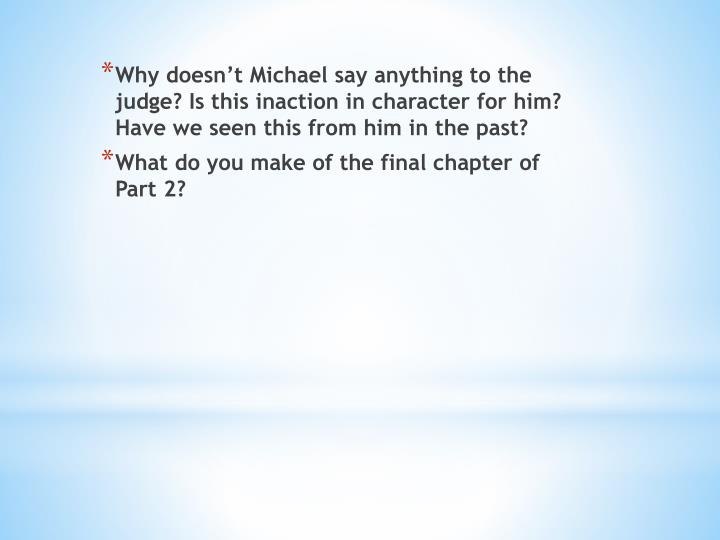 Why doesn't Michael say anything to the judge? Is this inaction in character for him? Have we seen this from him