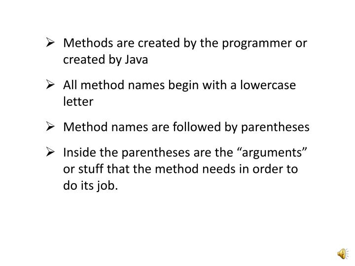 Methods are created by the programmer or created by Java