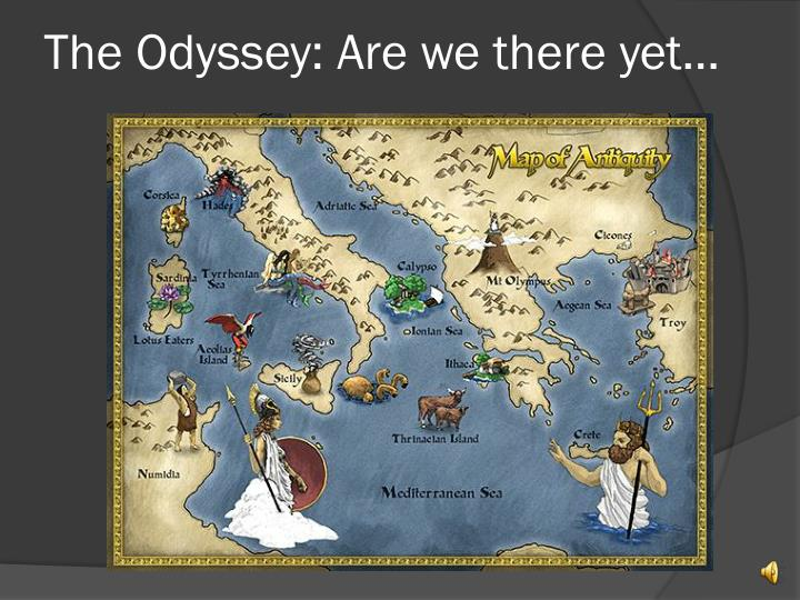 The Odyssey: Are we there yet…