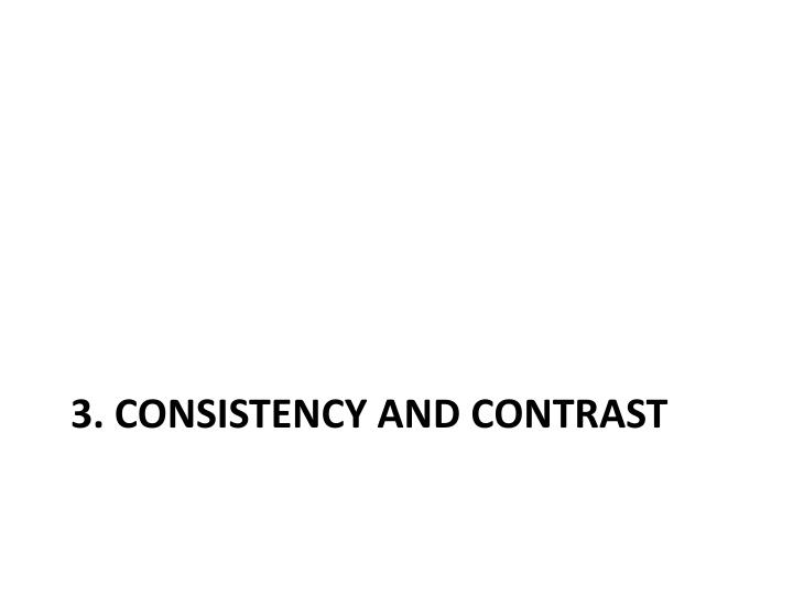 3. Consistency and Contrast
