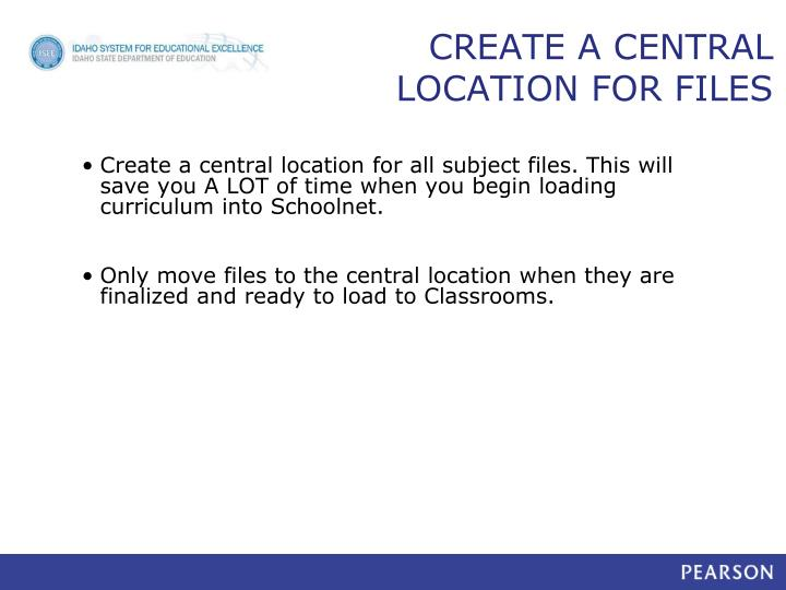 CREATE A CENTRAL LOCATION FOR FILES