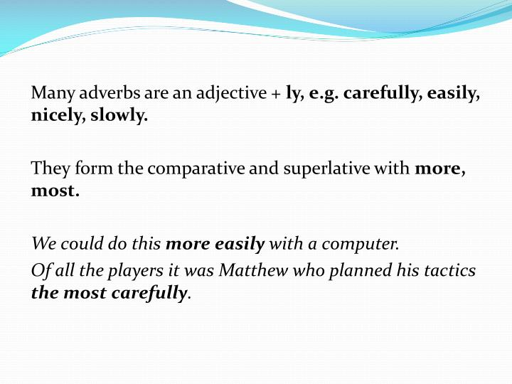 Many adverbs are an adjective +