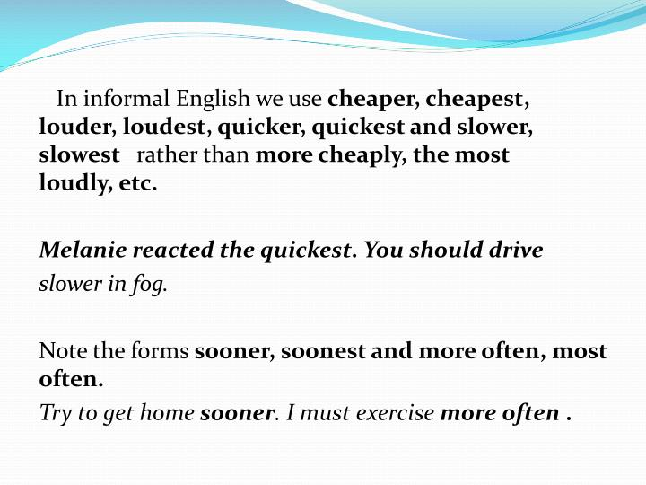In informal English we use