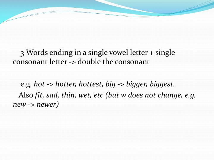 3 Words ending in a single vowel letter + single consonant letter -> double the consonant