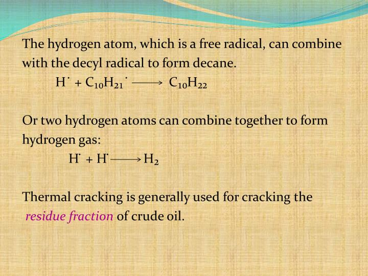 The hydrogen atom, which is a free radical, can combine