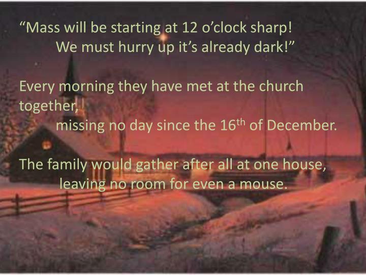 """Mass will be starting at 12 o'clock sharp!"