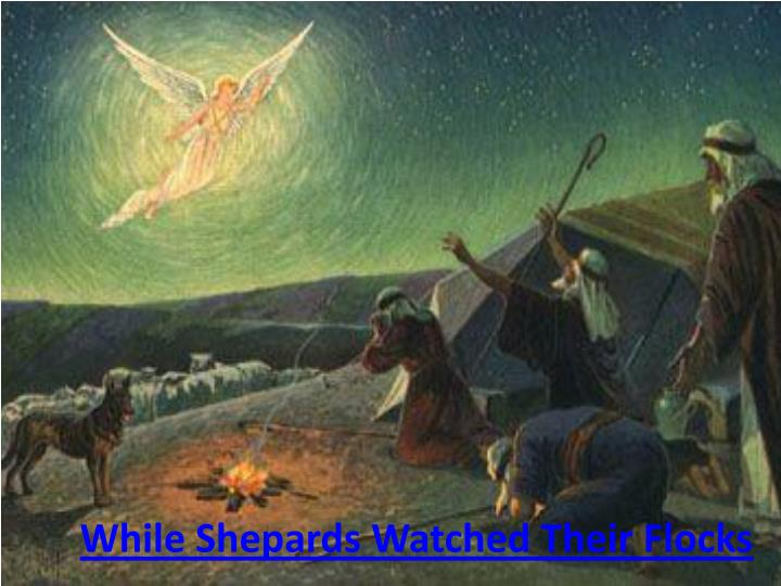 While Shepards Watched Their Flocks