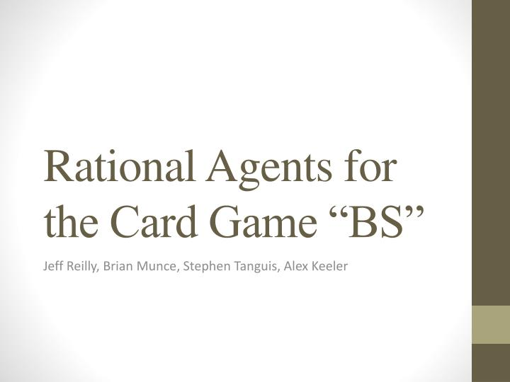 Rational agents for the card game bs