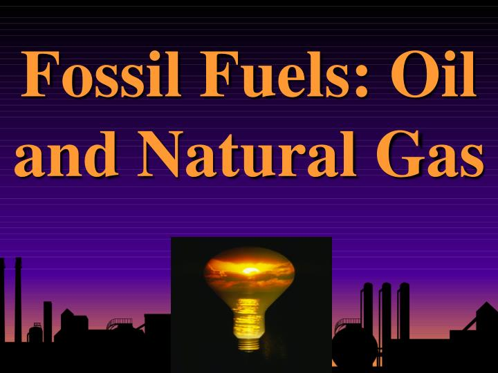 fossil fuels oil and natural gas