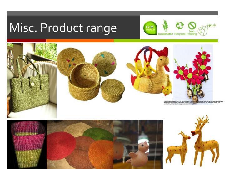 Misc. Product range