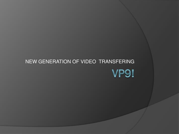 New generation of video transfering