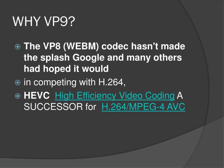 WHY VP9?