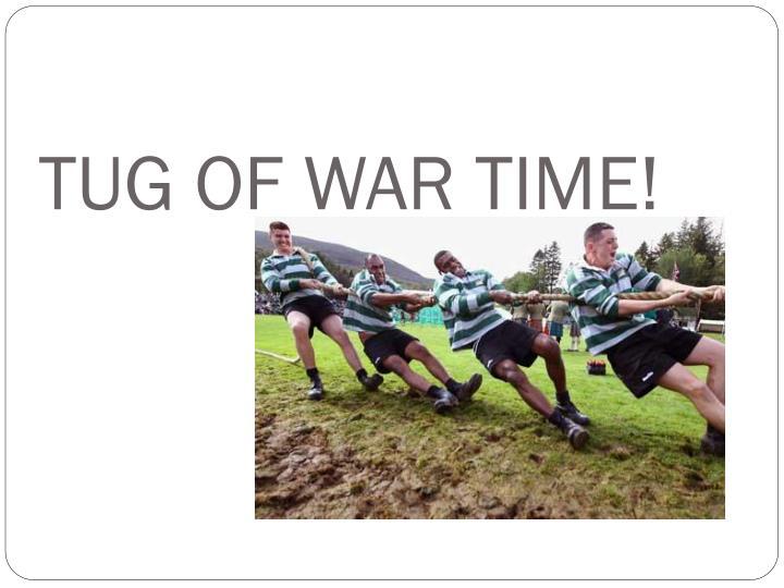TUG OF WAR TIME!