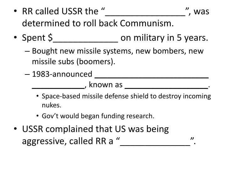 """RR called USSR the """"________________"""", was determined to roll back Communism."""