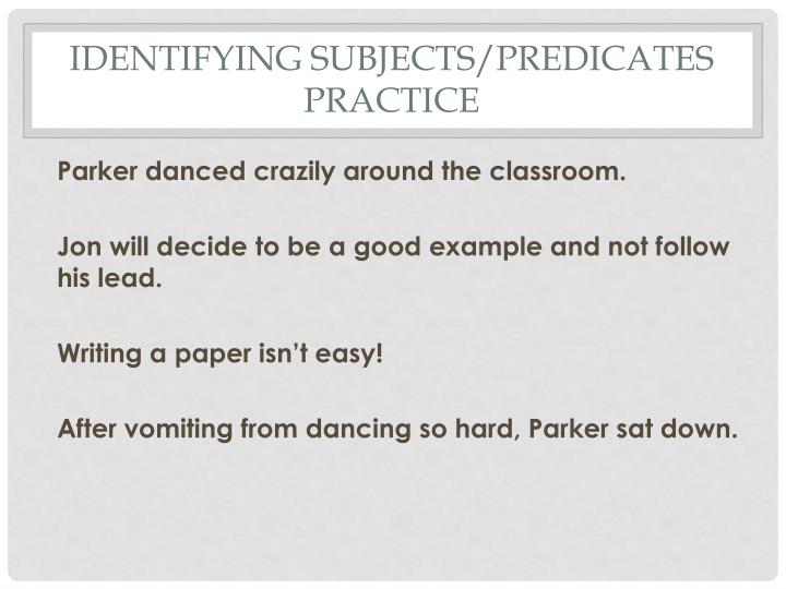 Identifying subjects/predicates practice