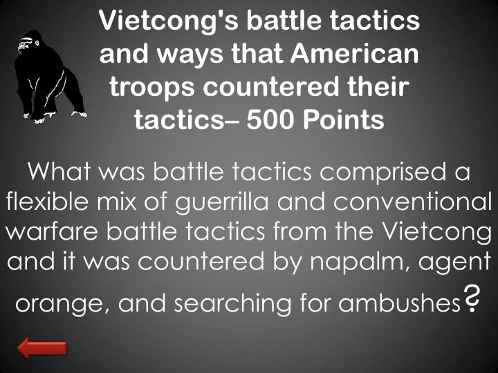 Vietcong's battle tactics and ways that American troops countered their tactics– 500