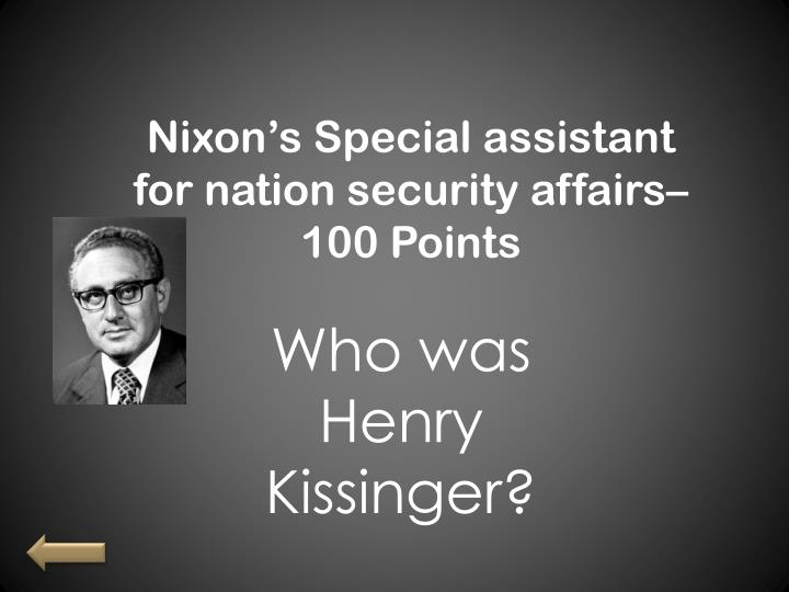 Nixon's Special assistant for nation security affairs– 100