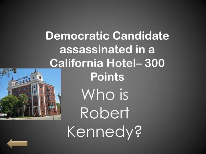 Democratic Candidate assassinated in a California Hotel– 300