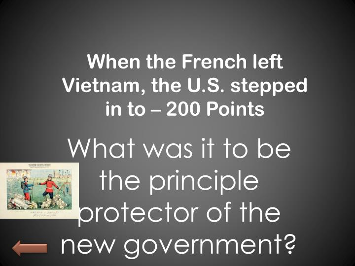 When the French left Vietnam, the U.S. stepped in to – 200