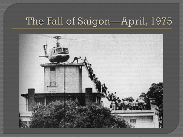 The Fall of Saigon—April, 1975