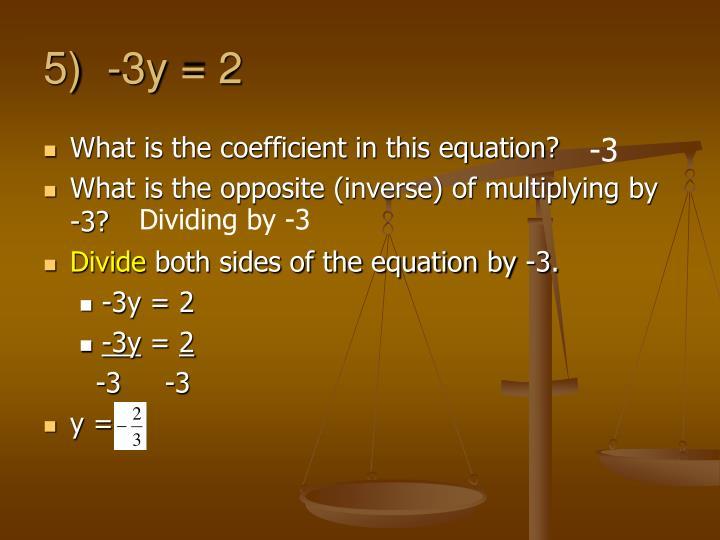 5)  -3y = 2