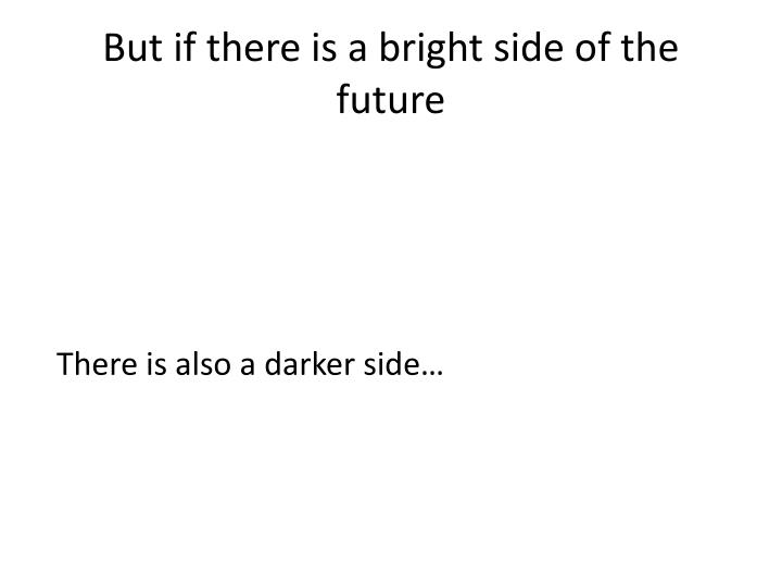But if there is a bright side of the future