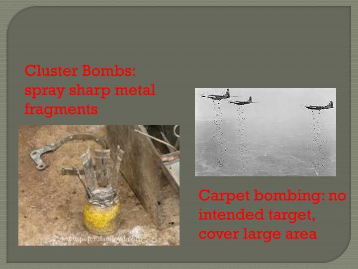 Cluster Bombs: spray sharp metal fragments
