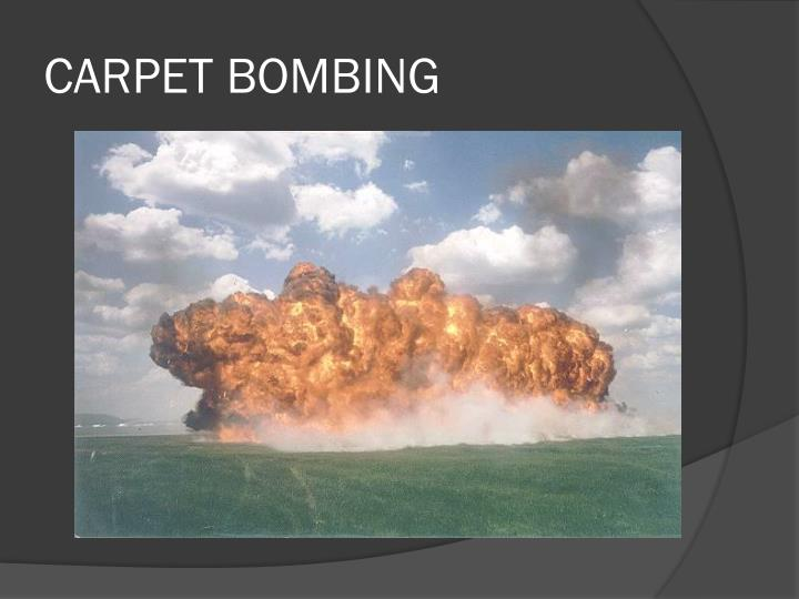 CARPET BOMBING
