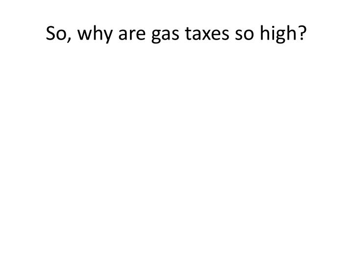 So, why are gas taxes so high?