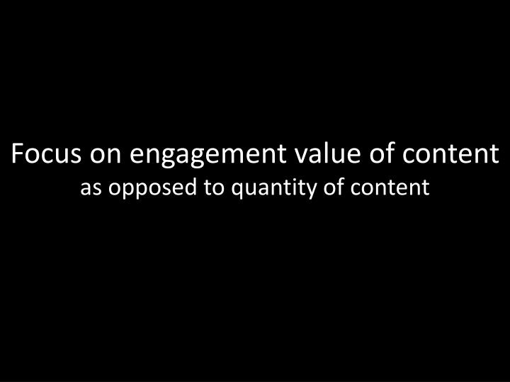 Focus on engagement value of content