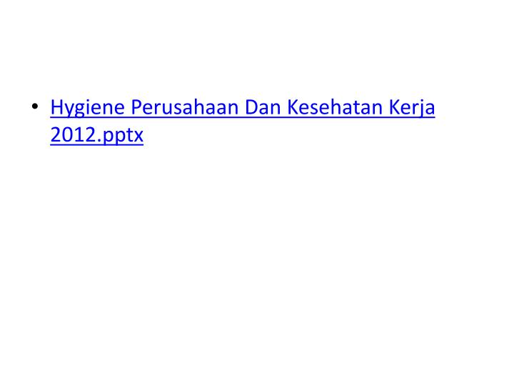Hygiene Perusahaan Dan Kesehatan Kerja 2012.pptx