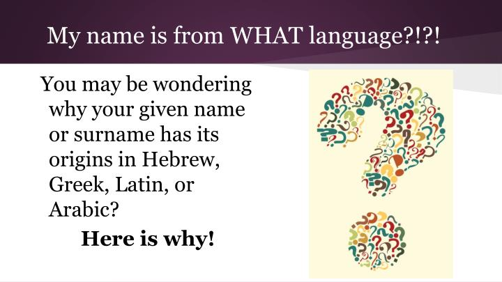 My name is from WHAT language?!?!