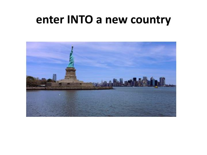 enter INTO a new country