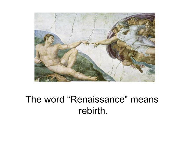 "The word ""Renaissance"" means"