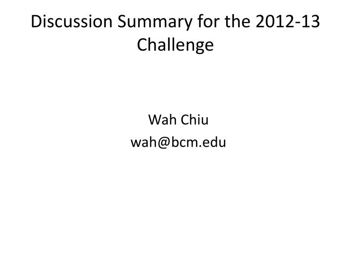 discussion summary for the 2012 13 challenge