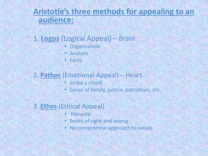 Aristotle's three methods for appealing to an audience: