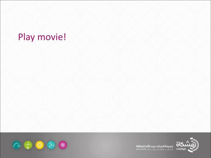Play movie!